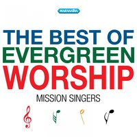 The Best Of Evergreen Worship — Mission Singers