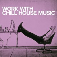 Work with Chill House Music — сборник
