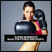 Super Workout: Music for Fitness and Sports — сборник