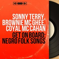 Get On Board: Negro Folk Songs — Sonny Terry, Brownie Mc Ghee, Coyal Mc Cahan, Sonny Terry, Brownie Mc Ghee, Coyal Mc Cahan