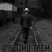 O Último Trem — Old Dog