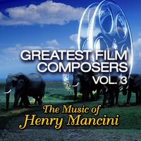 Greatest Film Composers Vol. 3 - The Music of Henry Mancini — Movie Sounds Unlimited