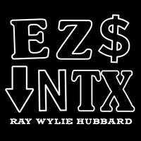 Easy Money Down in Texas — Ray Wylie Hubbard