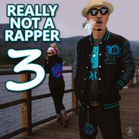 Really Not a Rapper 3 — Montana Montana Montana