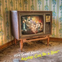 Anyone Can Be a Star — Five Grand Stereo