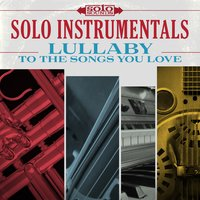 Solo Instrumentals: Lullaby to the Songs You Love — Cliff Carter