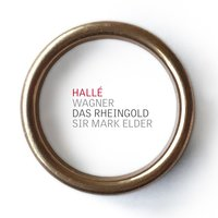 Wagner Das Rheingold — Рихард Вагнер, The Hallé, Mark Elder