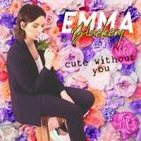 Cute Without You — Emma Blackery, Toby Scott