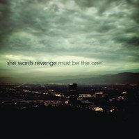 Must Be the One — She Wants Revenge