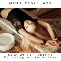 New White Noise — Mind Reset 432