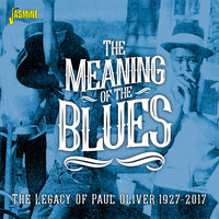 The Meaning of the Blues: The Legacy of Paul Oliver (1927-2017) — сборник