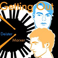 Getting Out — Deister / Marxer