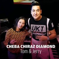 Tom & Jerry — Cheba Chiraz Diamond, Hichem Smati
