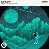 I Want To Be With You — Dankann