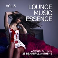 Lounge Music Essence (25 Beautiful Anthems), Vol. 3 — сборник