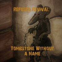 Tombstone Without a Name — Refused Revival