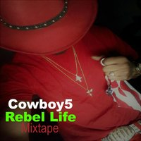 Rebel Life Mixtape — Cowboy5