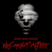 Geishas Ninjas Assassins — Kids Aren't Alright