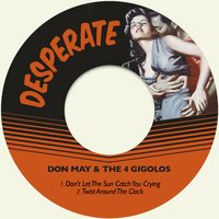 Don't Let the Sun Catch You Crying — Don May & The 4 Gigolos