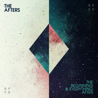 The Beginning & Everything After — The Afters