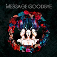 Message GoodBye — Message Goodbye