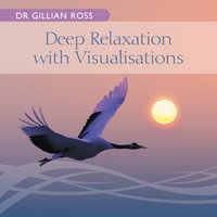 Deep Relaxation with Visualisations — Dr Gillian Ross