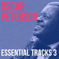 Oscar Peterson, Essential Tracks, Vol. 3 — Oscar Peterson