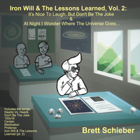 Iron Will & the Lessons Learned, Vol 2: It's Nice to Laugh, But Don't Be the Joke & at Night I — Brett Schieber