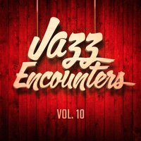 Jazz Encounters: The Finest Jazz You Might Have Never Heard, Vol. 10 — Lounge, Relaxing Jazz Music, Light Jazz Academy, Relaxing Jazz Music, Light Jazz Academy, Lounge