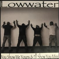 You Show Me Yours & I'll Show You Mine — Lowwater