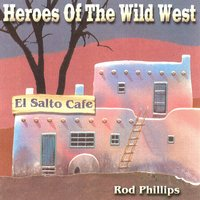 Heroes of the Wild West — Rod Phillips