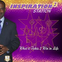 Inspiration Station 2: What It Takes 2 Win in Life — Anthony Henderson
