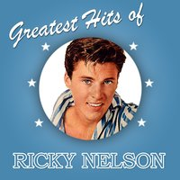 Greatest Hits of Ricky Nelson — Ricky Nelson