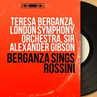 Berganza Sings Rossini — Джоаккино Россини, Teresa Berganza, London Symphony Orchestra (LSO), Sir Alexander Gibson
