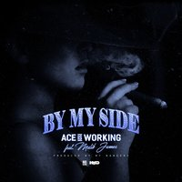 By My Side — Ace Is Working, Malik James