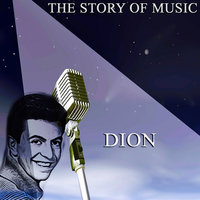 The Story of Music — Dion