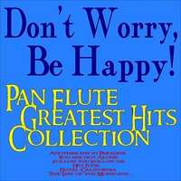 Don't Worry, Be Happy! Pan Flute Greatest Hits Collection — сборник