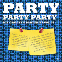 Party Party Party - Die größten Partyhits Vol. 02 — сборник
