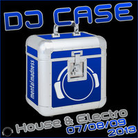DJ Case House & Electro 07/08/09-2013 — сборник