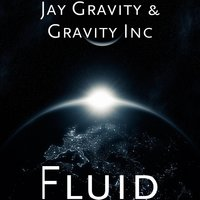 Fluid — Jay Gravity, Gravity Inc