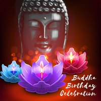 Buddha Birthday Celebration - Asian Music for Meditation, Positive Energy, Pure Relaxation, Festival 2018 — Buddhism Academy