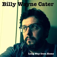Long Way from Home — Billy Wayne Cater