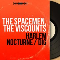 Harlem Nocturne / Dig — The Spacemen, The Viscounts