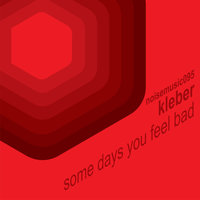 Some Days You Feel Bad — Kleber