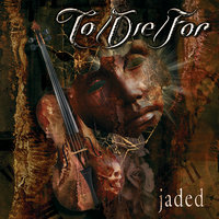 Jaded — To/Die/For