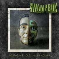 Weight of Millions — Swampbox