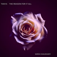 Tanya: The Reason for It All — Niren Chaudhary