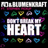 Don't Break My Heart — Blumenkraft, Stephen Pickup, FIO, FiO, Blumenkraft