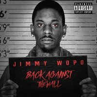 Back Against the Wall — Jimmy Wopo