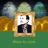 Our Starlet — Mose Allison